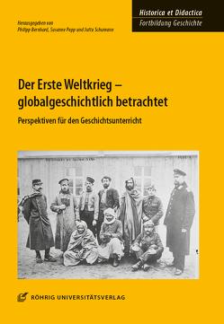 Der Erste Weltkrieg – globalgeschichtlich betrachtet von Bernhard,  Philipp, Kuhn,  Bärbel, Popp,  Susanne, Schumann,  Jutta, Windus,  Astrid