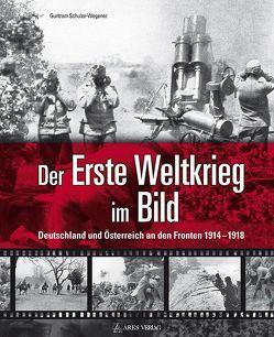 Der Erste Weltkrieg im Bild von Schulze-Wegener,  Guntram