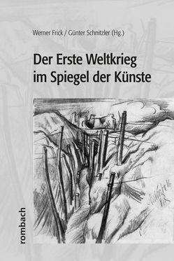 Der Erste Weltkrieg im Spiegel der Künste von Frick,  Werner, Schnitzler,  Günter