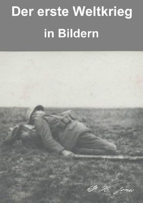 Der erste Weltkrieg in Bildern von Jones,  P. H.