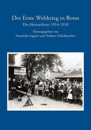 Der erste Weltkrieg in Bonn von Schloßmacher,  Dr.,  Norbert