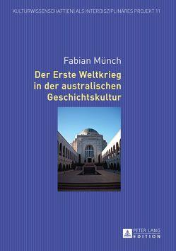 Der Erste Weltkrieg in der australischen Geschichtskultur von Münch,  Fabian