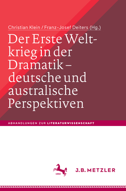 Der Erste Weltkrieg in der Dramatik – deutsche und australische Perspektiven / The First World War in Drama – German and Australian Perspectives von Deiters,  Franz-Josef, Klein,  Christian