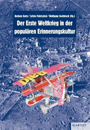 Der Erste Weltkrieg in der populären Erinnerungskultur von Hochbruck,  Wolfgang, Korte,  Barbara, Paletschek,  Sylvia
