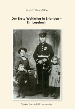 Der Erste Weltkrieg in Erlangen von Hirschfelder,  Heinrich