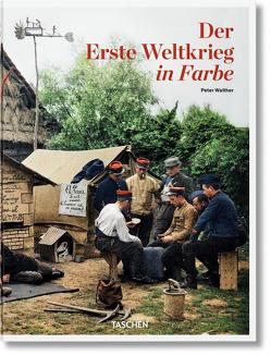 Der Erste Weltkrieg in Farbe von Walther,  Peter