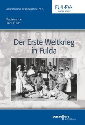 Der Erste Weltkrieg in Fulda von Heiler,  Thomas, Magistrat der Stadt Fulda, Ott,  Elisabeth