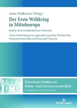 Der Erste Weltkrieg in Mitteleuropa von Jezierska-Wiśniewska,  Agnieszka, Kwiecinska,  Grazyna, Tkaczyk,  Krzysztof