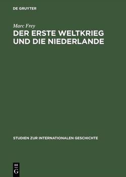 Der Erste Weltkrieg und die Niederlande von Frey,  Marc