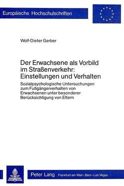 Der Erwachsene als Vorbild im Strassenverkehr:- Einstellungen und Verhalten von Gerber,  Wolf-Dieter