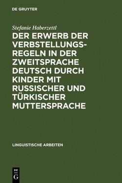 Der Erwerb der Verbstellungsregeln in der Zweitsprache Deutsch durch Kinder mit russischer und türkischer Muttersprache von Haberzettl,  Stefanie
