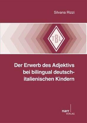 Der Erwerb des Adjektivs bei bilingual deutsch-italienischen Kindern von Rizzi,  Silvana