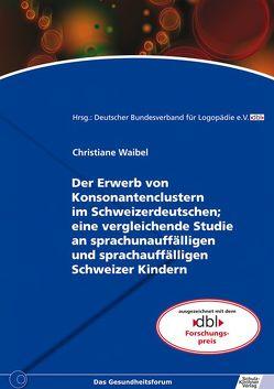 Der Erwerb von Konsonantenclustern im Schweizerdeutschen; eine vergleichende Studie an sprachunauffälligen und sprachauffälligen Schweizer Kindern von Waibel,  Christiane