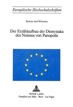 Der Erzählaufbau der Dionysiaka des Nonnos von Panopolis von Abel-Wilmanns,  Barbara