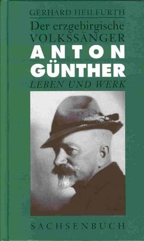 Der erzgebirgische Volkssänger Anton Günther von Heilfurth,  Gerhard