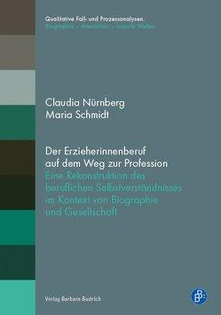 Der Erzieherinnenberuf auf dem Weg zur Profession von Nürnberg,  Claudia, Schmidt,  Maria