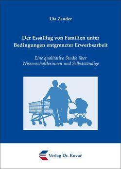 Der Essalltag von Familien unter Bedingungen entgrenzter Erwerbsarbeit von Zander,  Uta