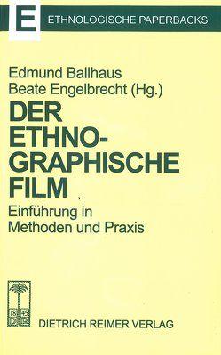 Der ethnographische Film von Ballhaus,  Edmund, Engelbrecht,  Beate