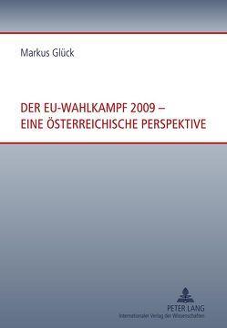 Der EU-Wahlkampf 2009 – eine österreichische Perspektive von Glück,  Markus