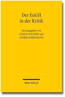 Der EuGH in der Kritik von Bergmann,  Andreas, Haltern,  Ulrich