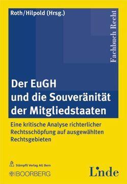 Der EuGH und die Souveranität der Mitgliedstaaten von Hilpold,  Peter, Roth,  Günter H.