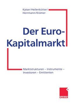 Der Euro-Kapitalmarkt von Heilenkötter,  Anja, Herrmann,  Markus, Kaiser,  Helmut, Krämer,  Werner