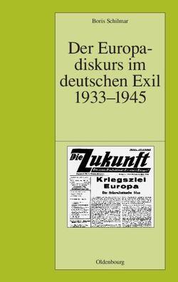 Der Europadiskurs im deutschen Exil 1933-1945 von Schilmar,  Boris