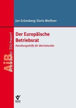 Europäische Betriebsräte (EBR) und Betriebsräte Europäischer Gesellschaften (SE-BR) von Grüneberg,  Jan, Meissner,  Doris