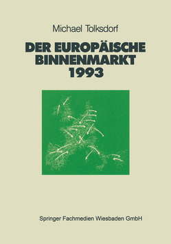 Der Europäische Binnenmarkt 1993 von Tolksdorf,  Michael