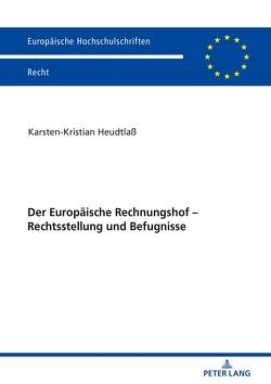 Der Europäische Rechnungshof – Rechtsstellung und Befugnisse von Heudtlaß,  Karsten-Kristian