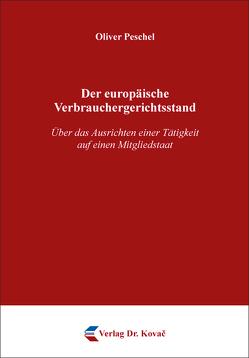 Der europäische Verbrauchergerichtsstand von Peschel,  Oliver