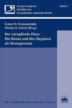 Der europäische Fluss: Die Donau und ihre Regionen als Strategieraum von Setzen,  Florian H, Stratenschulte,  Eckart D.