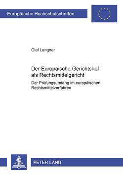 Der Europäische Gerichtshof als Rechtsmittelgericht von Langner,  Olaf