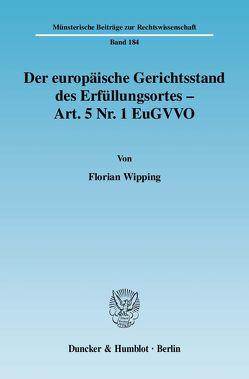 Der europäische Gerichtsstand des Erfüllungsortes – Art. 5 Nr. 1 EuGVVO. von Wipping,  Florian