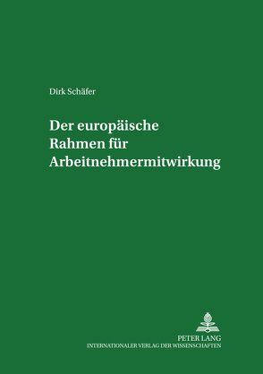 Der europäische Rahmen für Arbeitnehmermitwirkung von Schäfer,  Dirk