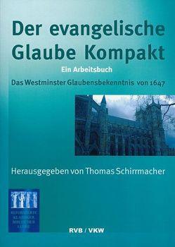 Der Evangelische Glaube kompakt von Schirrmacher,  Thomas, Traub,  William C