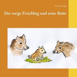 Der ewige Frischling und seine Rotte von Lange,  Sascha