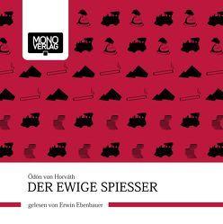 Der ewige Spiesser von Ebenbauer,  Erwin, Horváth,  Ödön von