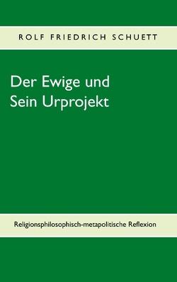 Der Ewige und Sein Urprojekt von Schuett,  Rolf Friedrich