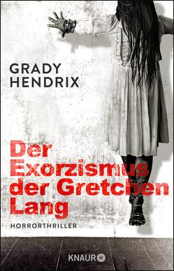 Der Exorzismus der Gretchen Lang von Hendrix,  Grady, Schmidt,  Jakob