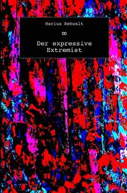 Der expressive Extremist von Rehwalt,  Marius
