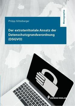 Der extraterritoriale Ansatz der Datenschutzgrundverordnung (DSGVO) von Mittelberger,  Philipp