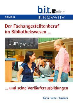 Der Fachangestelltenberuf im Bibliothekswesen und seine Vorläuferausbildungen von Holste-Flinspach,  Karin