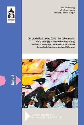 """Der fachdidaktische """"Code"""" der Lebenswelt – und/oder (?) Situationsorientierung von Fischer,  Andreas, Oeltering,  Tonio, Oppermann,  Julia"""