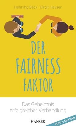 Der Fairness-Faktor – Das Geheimnis erfolgreicher Verhandlung von Beck,  Henning, Hauser,  Birgit