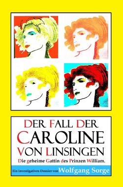 Der Fall der Caroline von Linsingen: Die geheime Gattin des Prinzen William. von Sorge,  Wolfgang