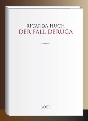 Der Fall Deruga von Huch,  Ricarda