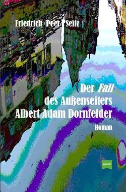 Der Fall des Außenseiters Albert Adam Dornfelder von Seitz,  Friedrich Peer