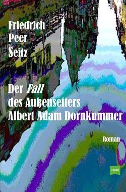 Der Fall des Außenseiters Albert Adam Dornkummer von Seitz,  Friedrich Peer