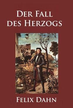 Der Fall des Herzogs von Dahn,  Felix